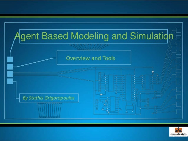 Overview and Tools Agent Based Modeling and Simulation By Stathis Grigoropoulos