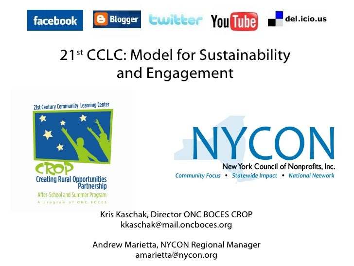 21 st  CCLC: Model for Sustainability and Engagement Kris Kaschak, Director ONC BOCES CROP [email_address]   Andrew Mariet...