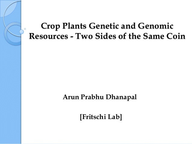 Crop Plants Genetic and GenomicResources - Two Sides of the Same Coin        Arun Prabhu Dhanapal            [Fritschi Lab]