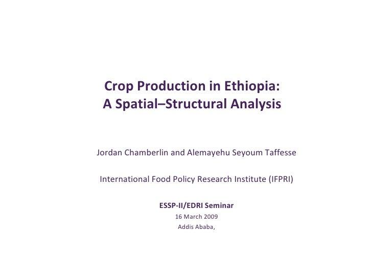 Crop Production in Ethiopia:  A Spatial–Structural Analysis   Jordan Chamberlin and Alemayehu Seyoum Taffesse  Internation...