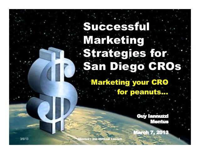 SuccessfulMarketingStrategies forSan Diego CROsMarketing your CROfor peanuts...3/6/13 Mentus / 321 Medical Launch 1Guy Ian...