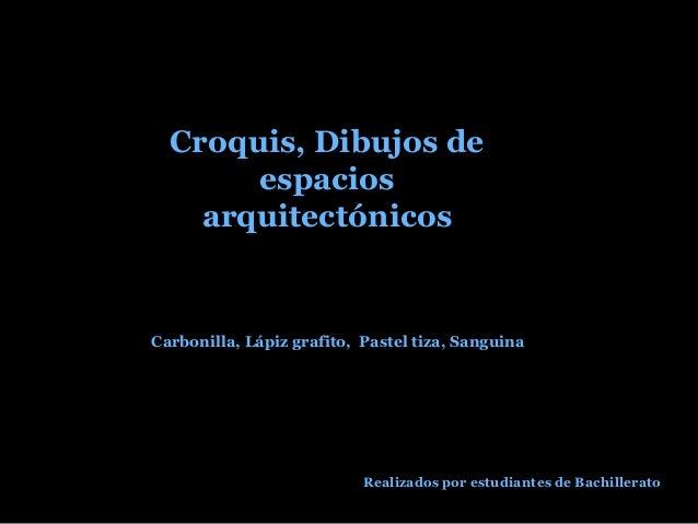 Croquis, Dibujos de espacios arquitectónicos  Carbonilla, Lápiz grafito, Pastel tiza, Sanguina  Realizados por estudiantes...
