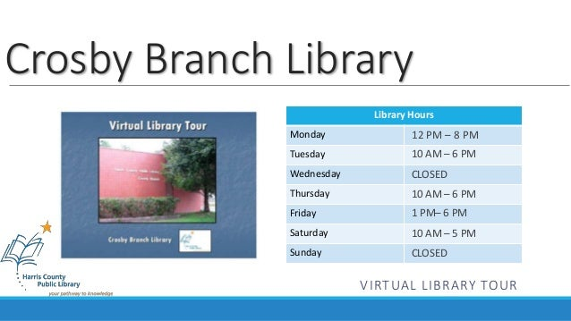 Crosby Branch Library  Library Hours  Monday  Tuesday  Wednesday  Thursday  Friday  Saturday  Sunday  12 PM – 8 PM  10 AM ...