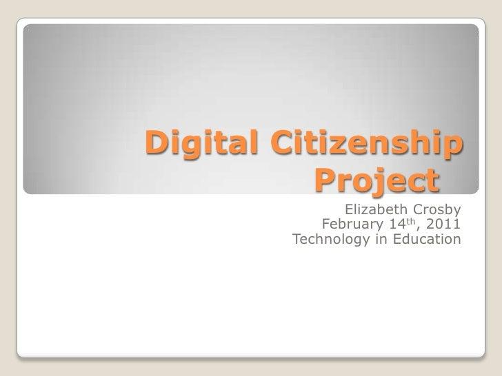 Digital Citizenship Project<br />Elizabeth Crosby<br />February 14th, 2011<br />Technology in Education<br />