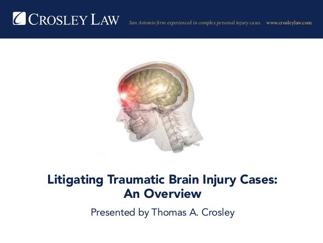 San Antonio firm experienced in complex personal injury cases. www.crosleylaw.com  Litigating Traumatic Brain Injury Litig...