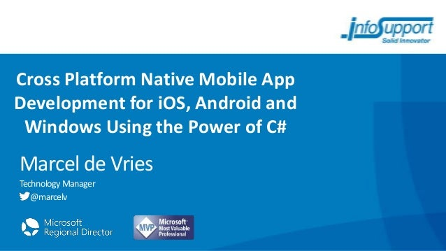 Cross Platform Native Mobile App Development for iOS, Android and Windows Using the Power of C#  Marcel de Vries Technolog...