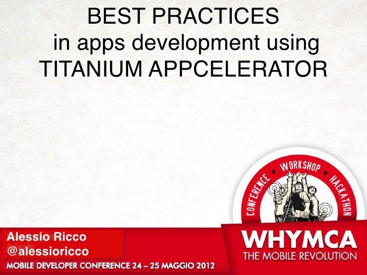 BEST PRACTICES      in apps development using     TITANIUM APPCELERATORAlessio Ricco@alessioricco                  !1