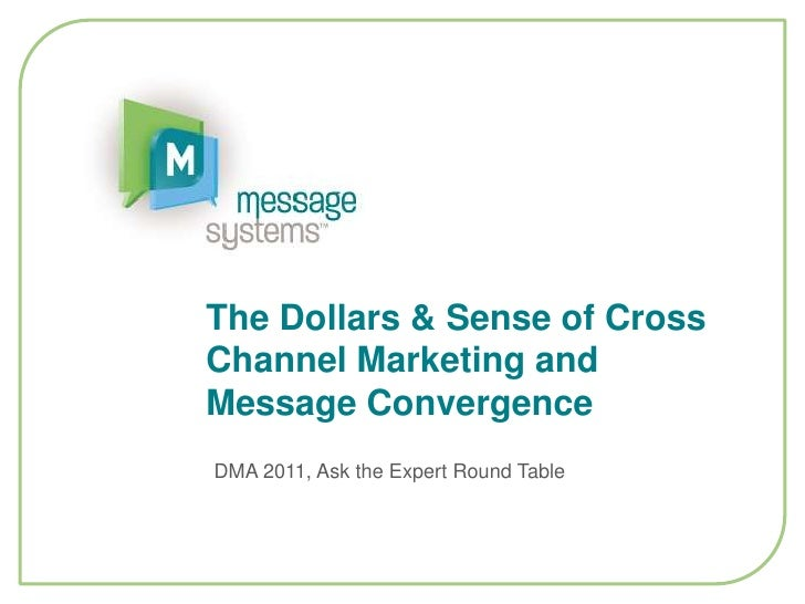 The Dollars & Sense of Cross Channel Marketing and Message Convergence<br />DMA 2011, Ask the Expert Round Table<br />