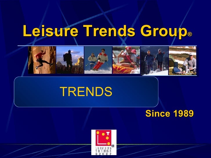 Leisure Trends Group ® Since 1989 TRENDS