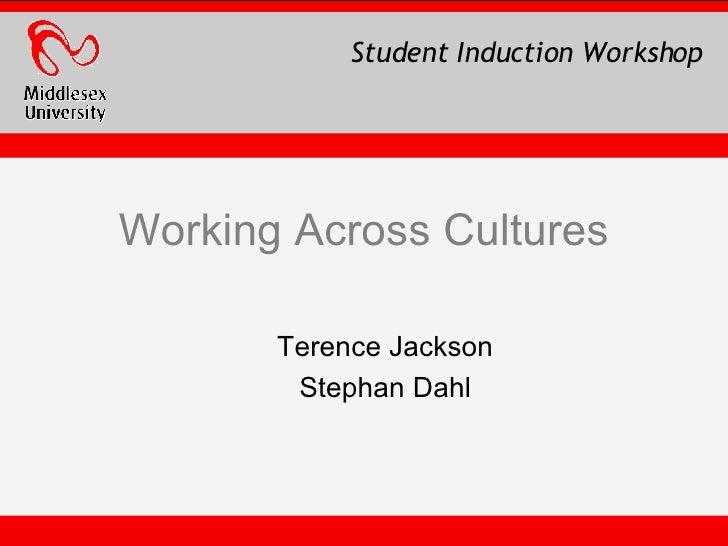 Working Across Cultures Terence Jackson Stephan Dahl Student Induction Workshop