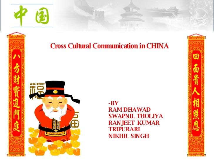 Cross Cultural Communication in CHINA -BY RAM DHAWAD SWAPNIL THOLIYA RANJEET  KUMAR TRIPURARI NIKHIL SINGH