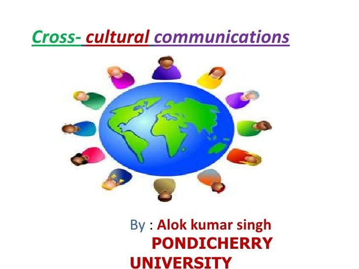 Cross-culturalcommunications <br />By : Alokkumarsingh<br />PONDICHERRY UNIVERSITY<br />