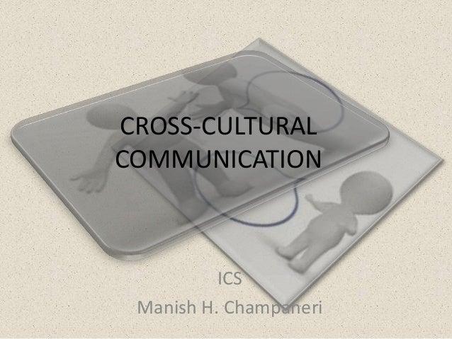 CROSS-CULTURAL COMMUNICATION ICS Manish H. Champaneri