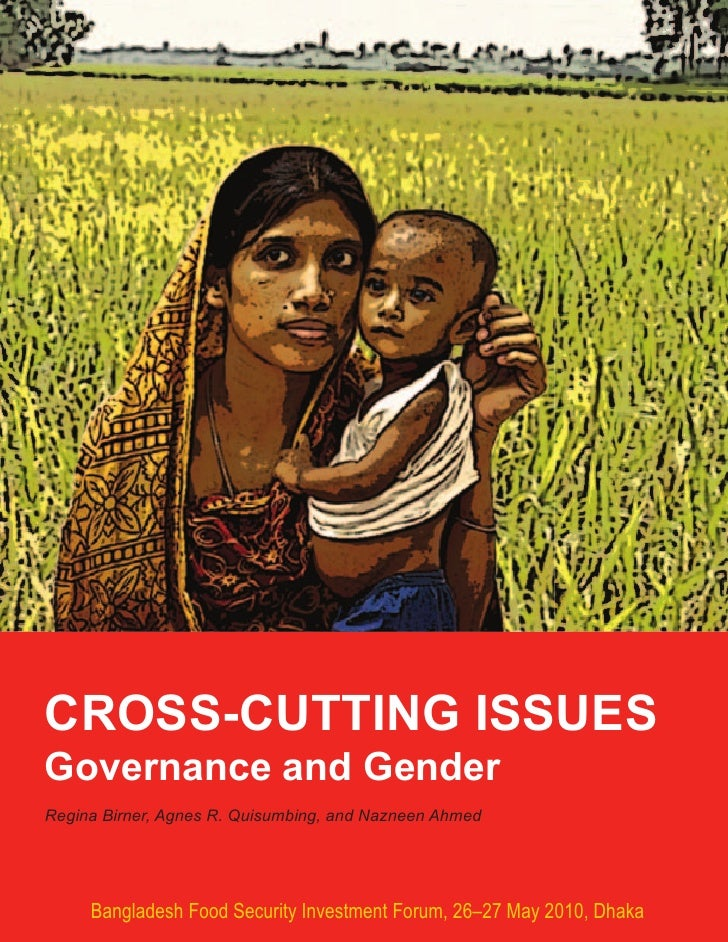 CROSS-CUTTING ISSUES Governance and Gender Regina Birner, Agnes R. Quisumbing, and Nazneen Ahmed          Bangladesh Food ...