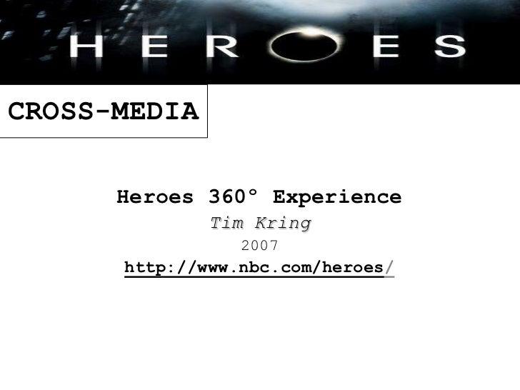CROSS-MEDIA<br />Heroes 360º Experience<br />Tim Kring<br />2007<br />http://www.nbc.com/heroes/<br />