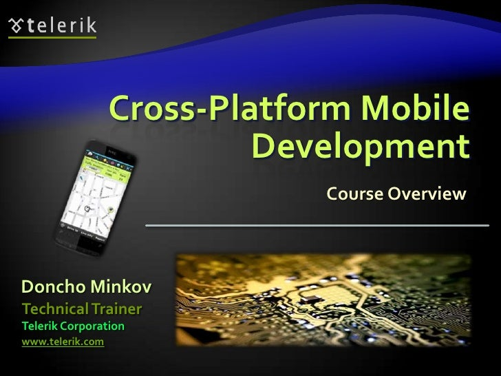 Cross-Platform Mobile                           Development                              Course OverviewDoncho MinkovTechn...