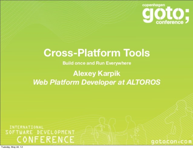 Cross-Platform Tools                             Build once and Run Everywhere                                 Alexey Karp...