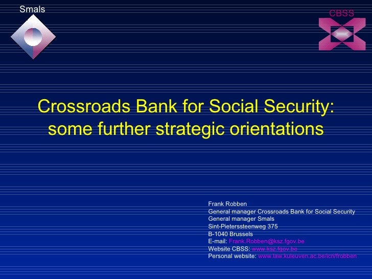 Crossroads Bank for Social Security: some further strategic orientations Frank Robben General manager Crossroads Bank for ...