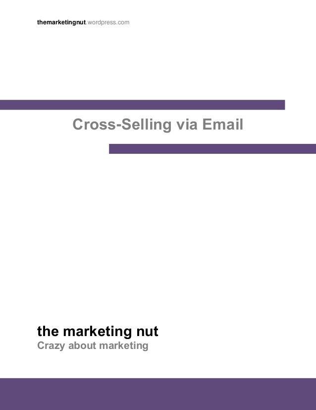 themarketingnut.wordpress.com           Cross-Selling via Emailthe marketing nutCrazy about marketing                     ...