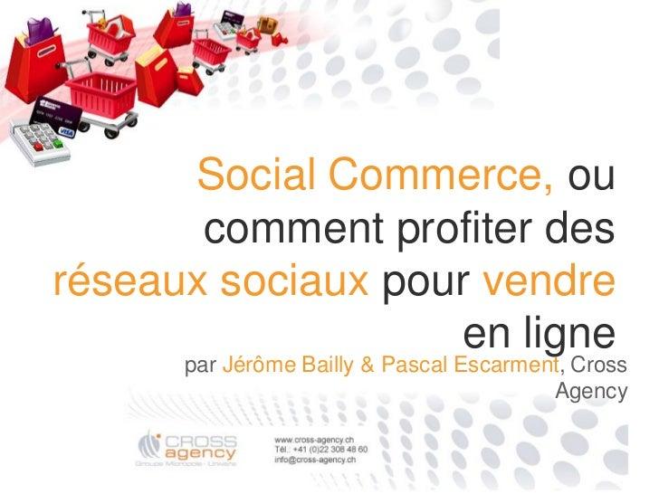 Social Commerce, ou       comment profiter desréseaux sociaux pour vendre                    en ligne      par Jérôme Bail...