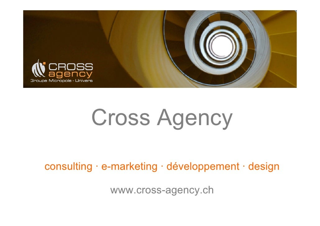 Cross Agency consulting  ·  e-marketing  ·  développement  ·  design www.cross-agency.ch