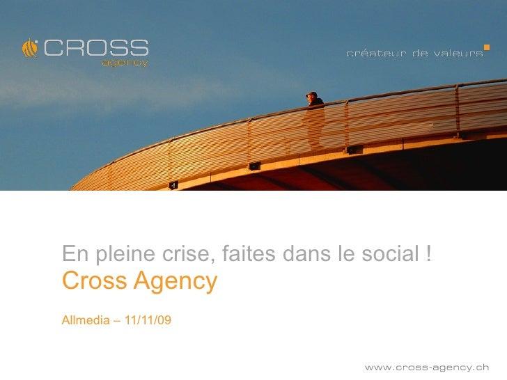 En pleine crise, faites dans le social ! Cross Agency Allmedia – 11/11/09