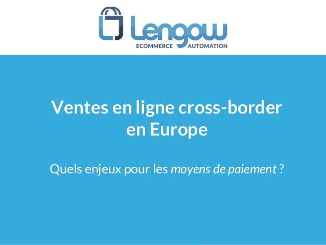 Ventes en ligne cross-border en Europe Quels enjeux pour les moyens de paiement ?
