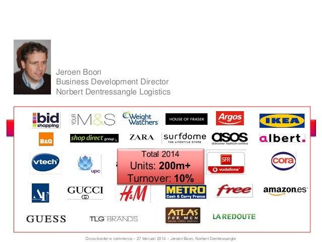 Jeroen Boon Business Development Director Norbert Dentressangle Logistics  Cross-border e-fulfilment  Cross-border e-comme...