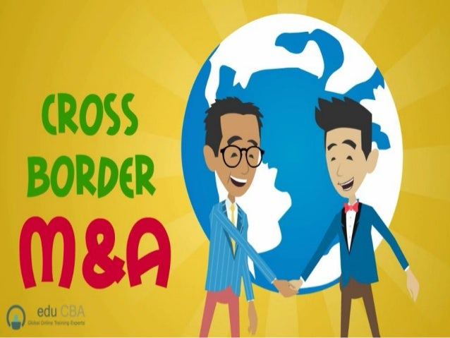 Cross Border Merger and Acquisitions