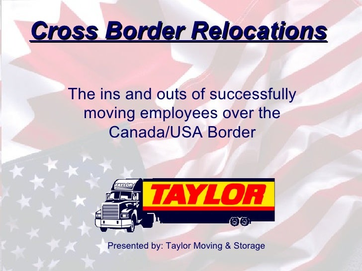 Cross Border Relocations   The ins and outs of successfully     moving employees over the         Canada/USA Border       ...