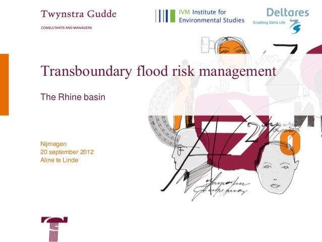 Transboundary flood risk managementThe Rhine basinNijmegen20 september 2012Aline te Linde