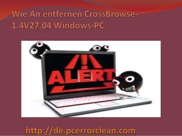 CrossBrowse-1.4V27.04 ist eine sehr destruktive Malwarebedrohung, die heimlich ruft über Windows- System installiert und r...