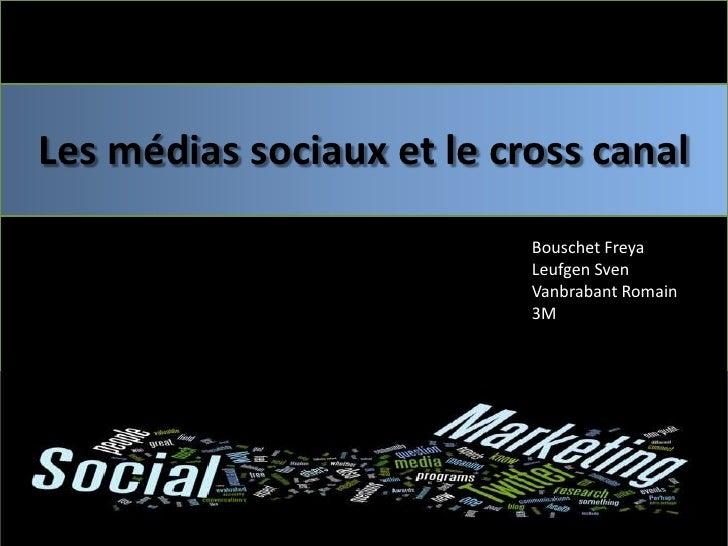 Les médias sociaux et le cross canal                           Bouschet Freya                           Leufgen Sven      ...