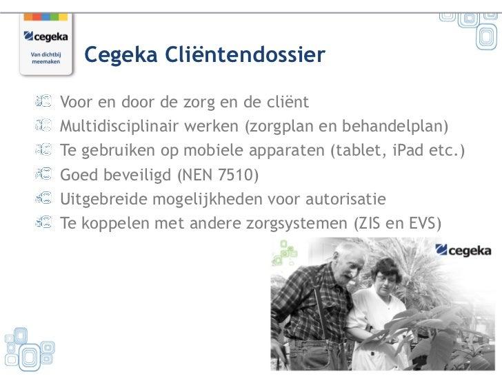 Cegeka CliëntendossierVoor en door de zorg en de cliëntMultidisciplinair werken (zorgplan en behandelplan)Te gebruiken op ...