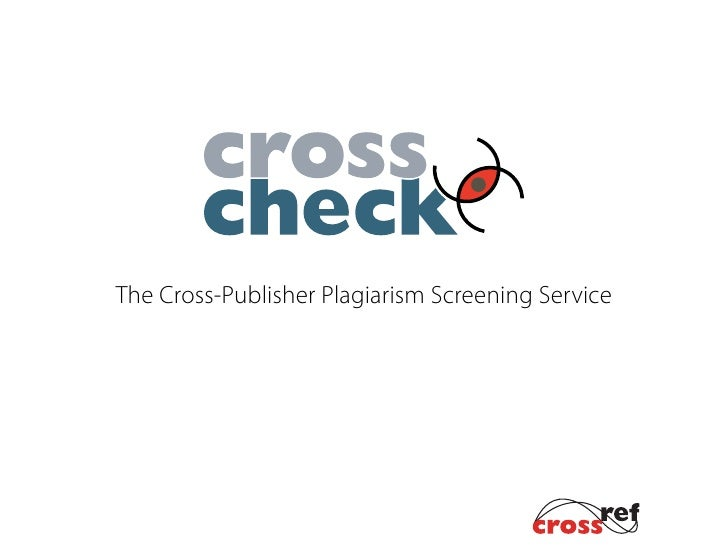 Introduction to Cross Check, Presented at the ScholarOne User Meeting, May 2009, Carol Anne Meyer