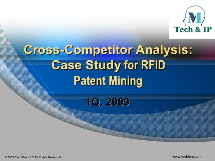 Cross-Competitor Analysis:  Case Study  for RFID  Patent Mining 1Q. 2009