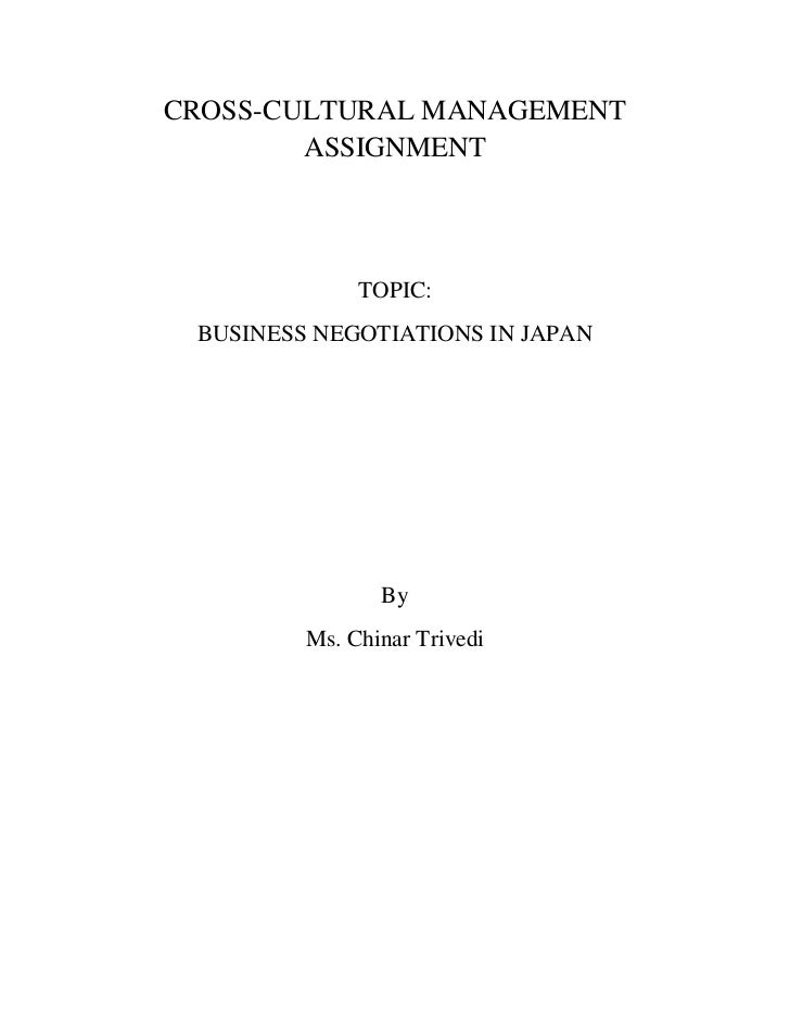 CROSS-CULTURAL MANAGEMENT ASSIGNMENT<br />TOPIC:<br />BUSINESS NEGOTIATIONS IN JAPAN<br />By<br />Ms. Chinar Trivedi<br />...