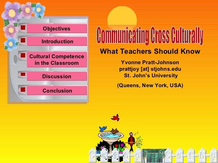 Communicating Cross Culturally What Teachers Should Know Yvonne Pratt-Johnson prattjoy [at] stjohns.edu St. John's Univers...