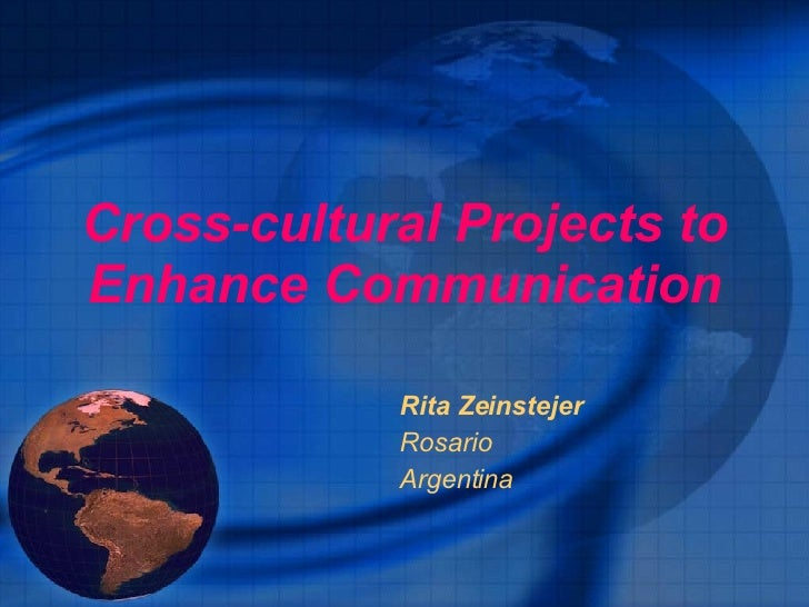 Cross-cultural Projects to Enhance Communication Rita Zeinstejer Rosario Argentina