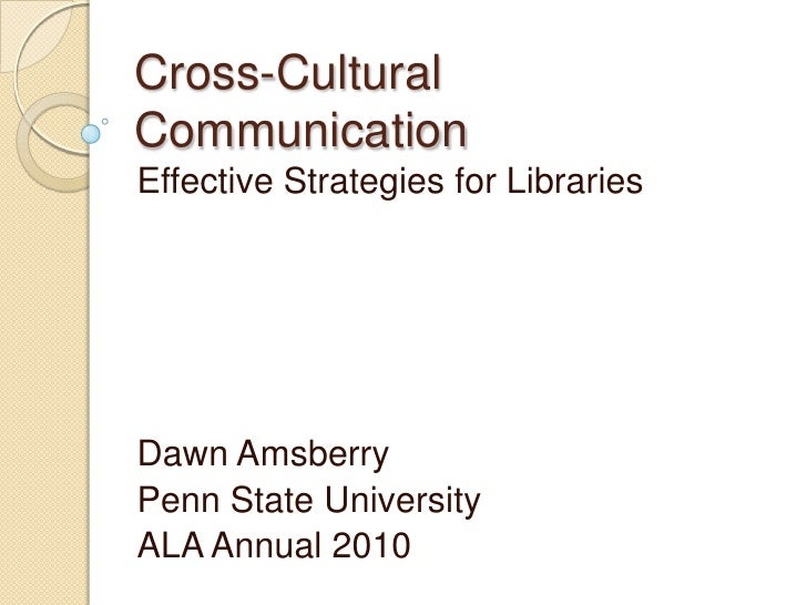 Cross-Cultural Communication<br />Effective Strategies for Libraries<br />Dawn Amsberry<br />Penn State University<br />AL...