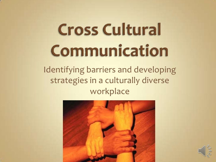 Identifying barriers and developing  strategies in a culturally diverse             workplace