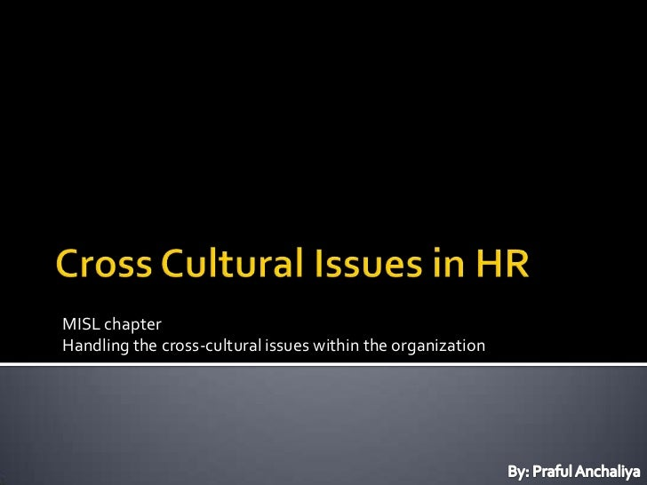 Cross Cultural Issues in HR<br />MISL chapter<br />Handling the cross-cultural issues within the organization<br />