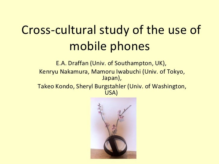 Cross-cultural study of the use of mobile phones  E.A. Draffan (Univ. of Southampton, UK),  Kenryu Nakamura, Mamoru Iwabuc...