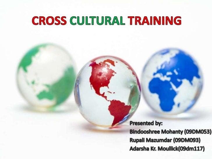 CROSS CULTURAL TRAINING<br />Presented by:<br />BindooshreeMohanty (09DM053)<br />RupaliMazumdar (09DM093)<br />Adarsha Kr...