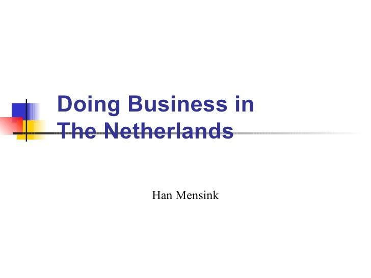 Doing Business in    The Netherlands Han Mensink