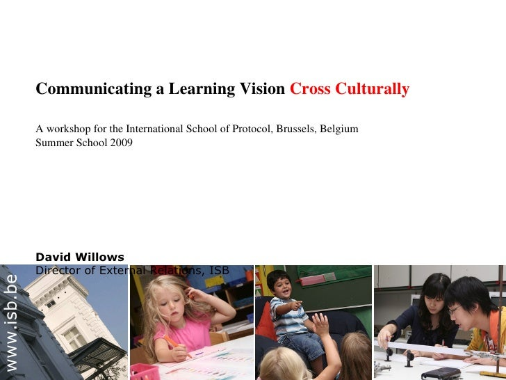 Communicating a Learning Vision Cross Culturally               A workshop for the International School of Protocol, Brusse...