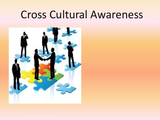 cross cultural awareness Suitable cross-cultural and cultural awareness training activities cross-cultural encounters through an examination of both similarities and differences the purpose of this activity is not to come up with exact information about how to behave.