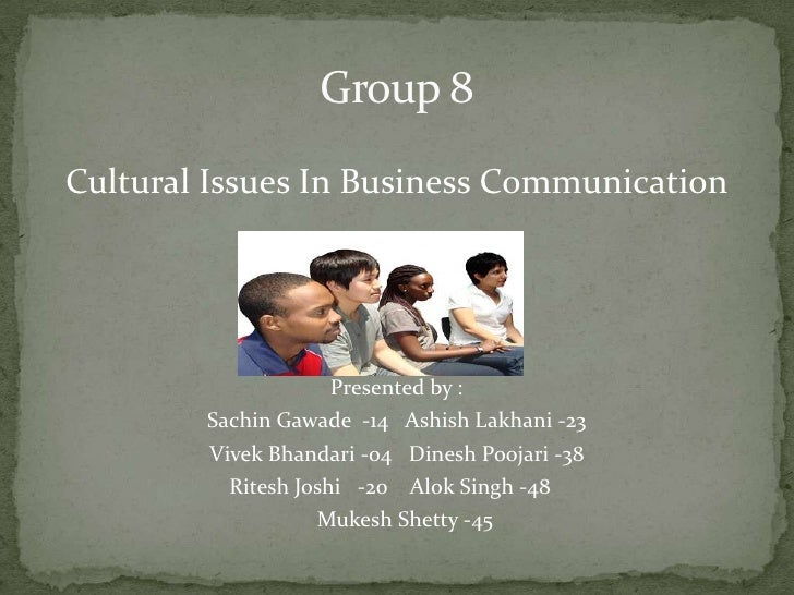 Group 8<br />Cultural Issues In Business Communication<br />Presented by :<br />SachinGawade-14   AshishLakhani-23 <br />V...
