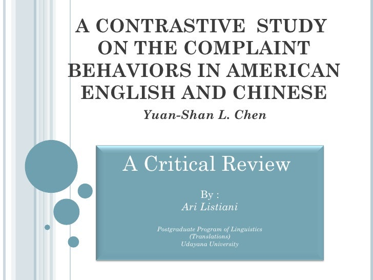 A CONTRASTIVE  STUDY  ON THE COMPLAINT BEHAVIORS IN AMERICAN ENGLISH AND CHINESE Yuan-Shan L. Chen A Critical Review  By :...