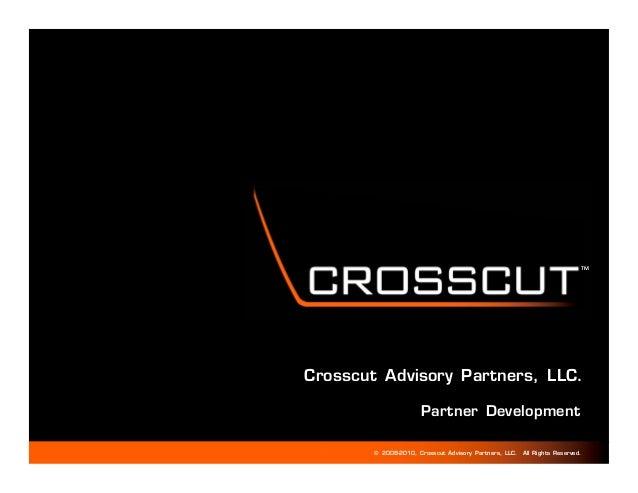TM   TMCrosscut Advisory Partners, LLC.                      Partner Development        © 2009-2010, Crosscut Advisory Par...